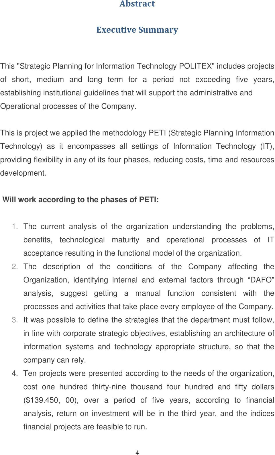 This is project we applied the methodology PETI (Strategic Planning Information Technology) as it encompasses all settings of Information Technology (IT), providing flexibility in any of its four