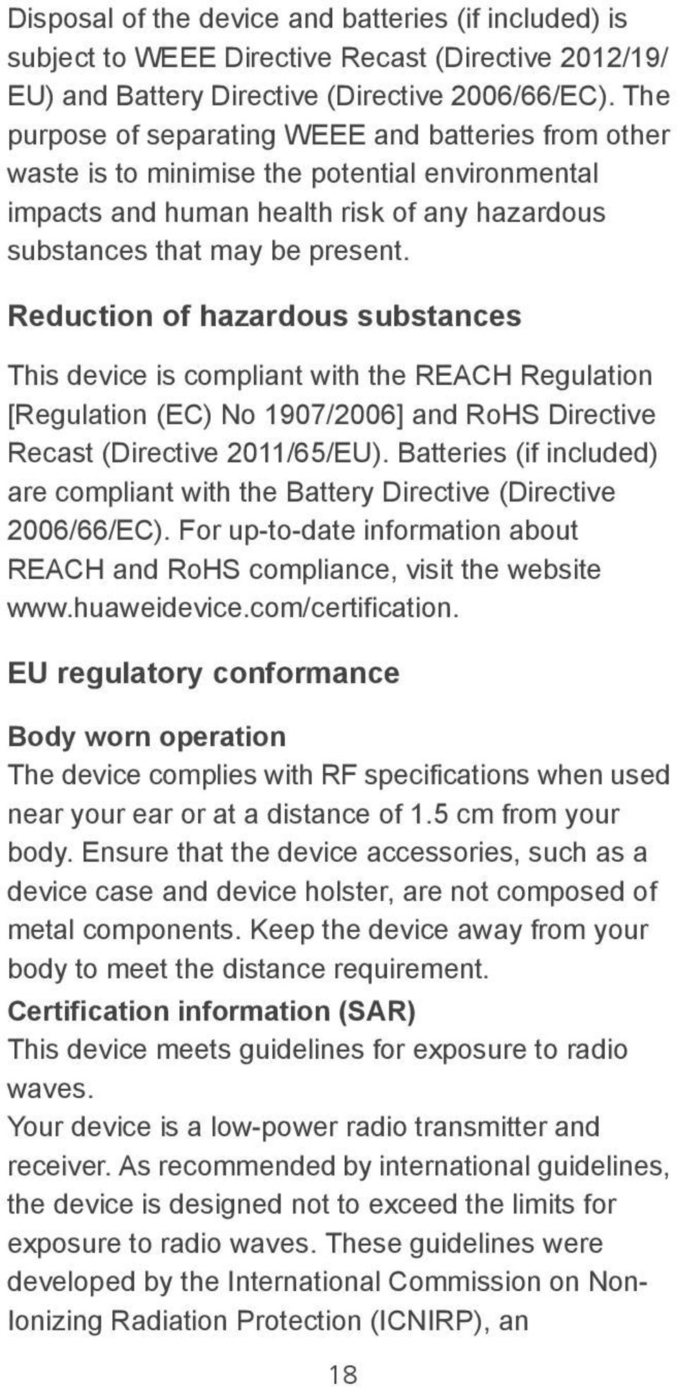 Reduction of hazardous substances This device is compliant with the REACH Regulation [Regulation (EC) No 1907/2006] and RoHS Directive Recast (Directive 2011/65/EU).