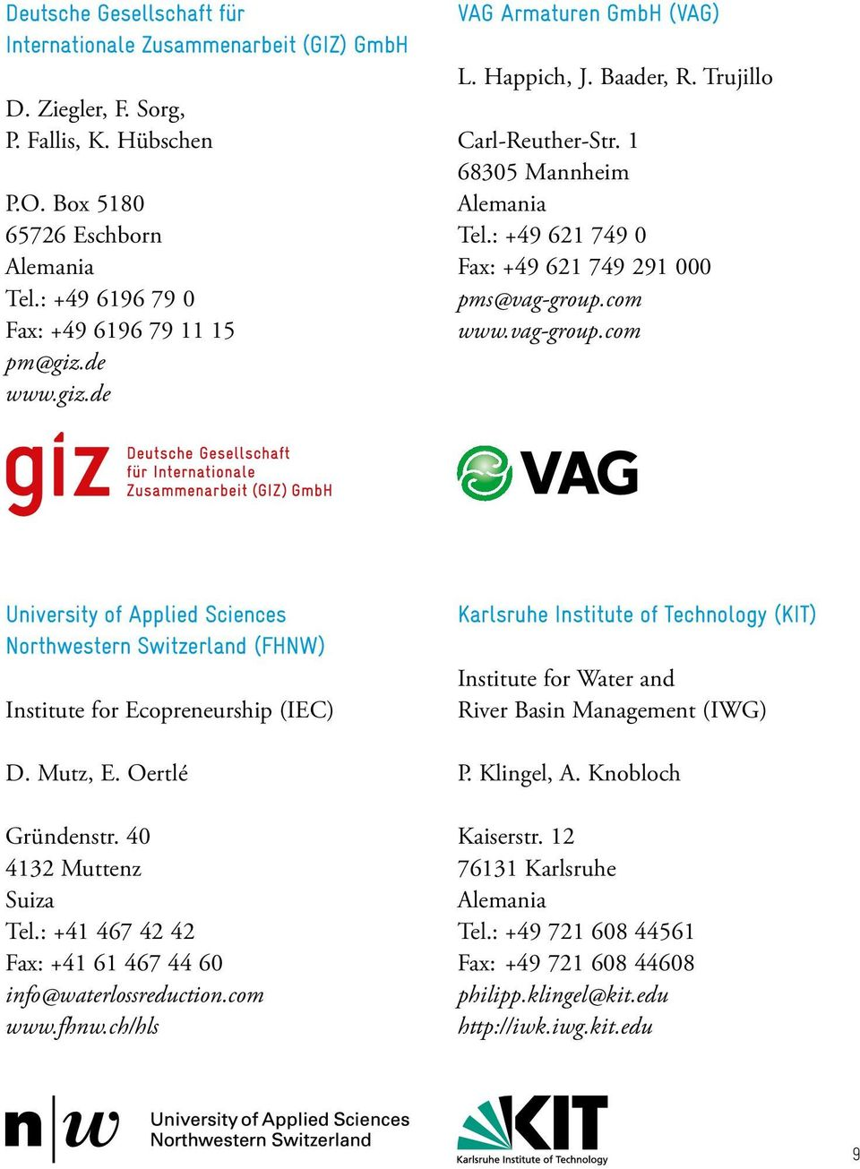 com www.vag-group.com University of Applied Sciences Northwestern Switzerland (FHNW) Institute for Ecopreneurship (IEC) D. Mutz, E. Oertlé Gründenstr. 40 4132 Muttenz Suiza Tel.