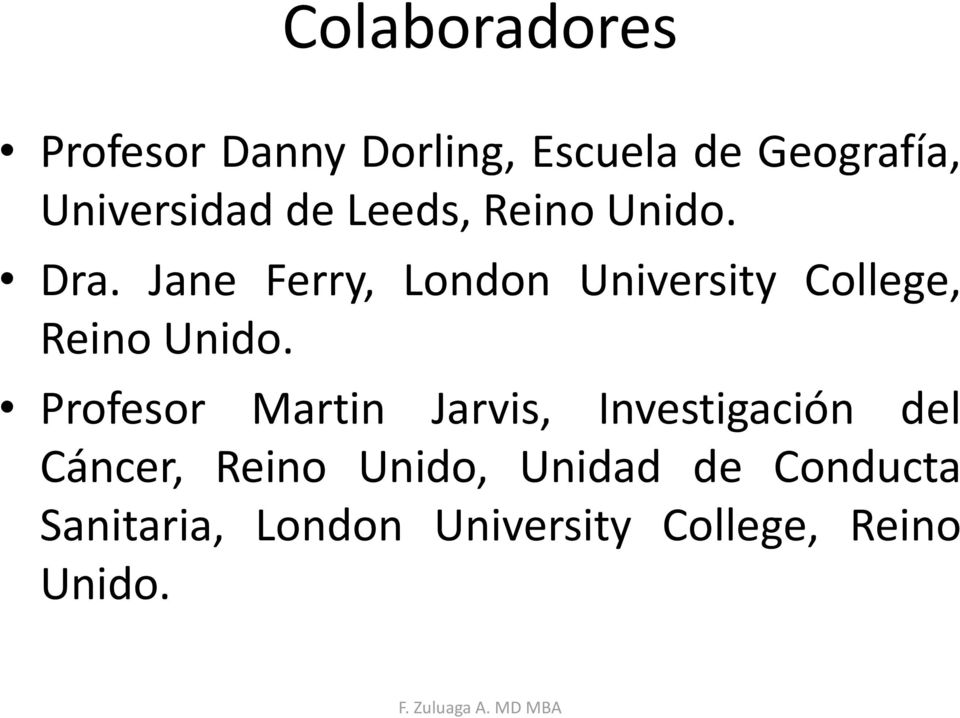 Jane Ferry, London University College, Reino Unido.