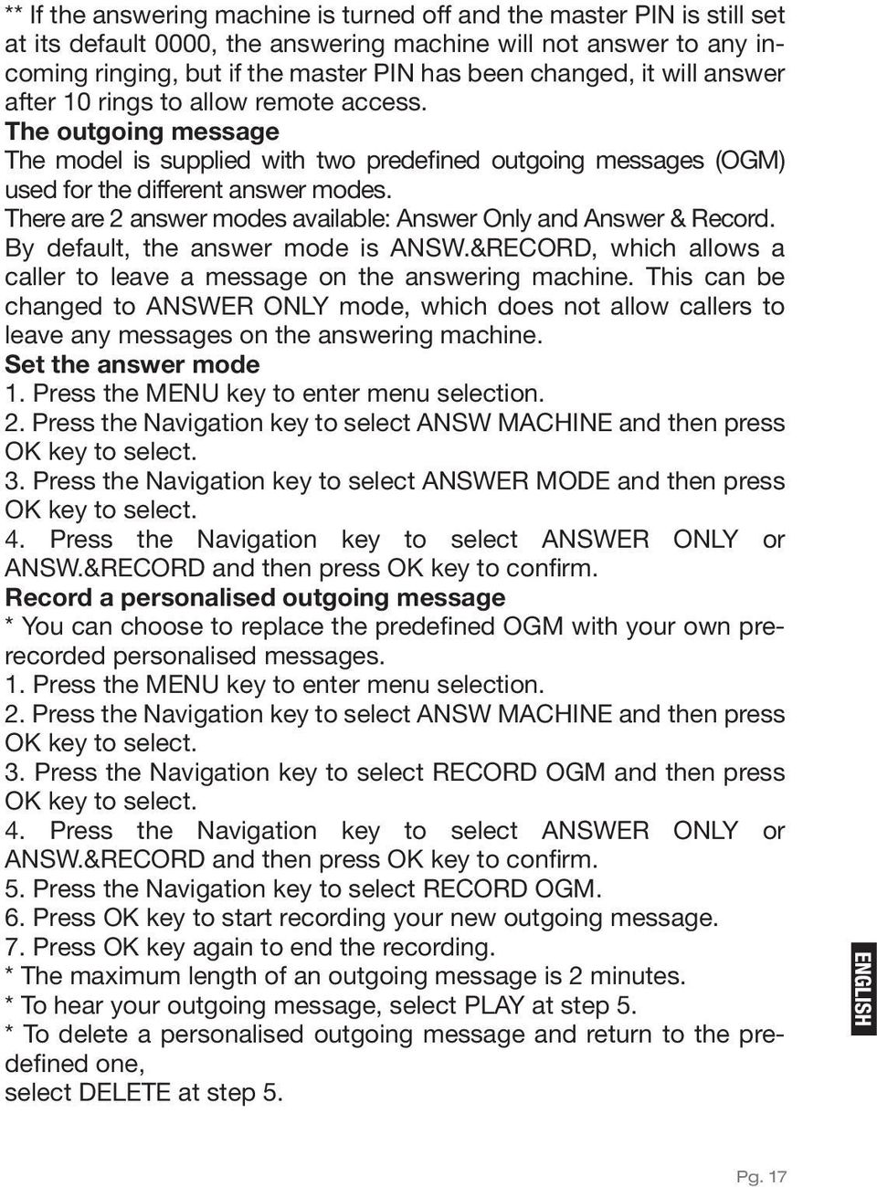 There are 2 answer modes available: Answer Only and Answer & Record. By default, the answer mode is ANSW.&RECORD, which allows a caller to leave a message on the answering machine.