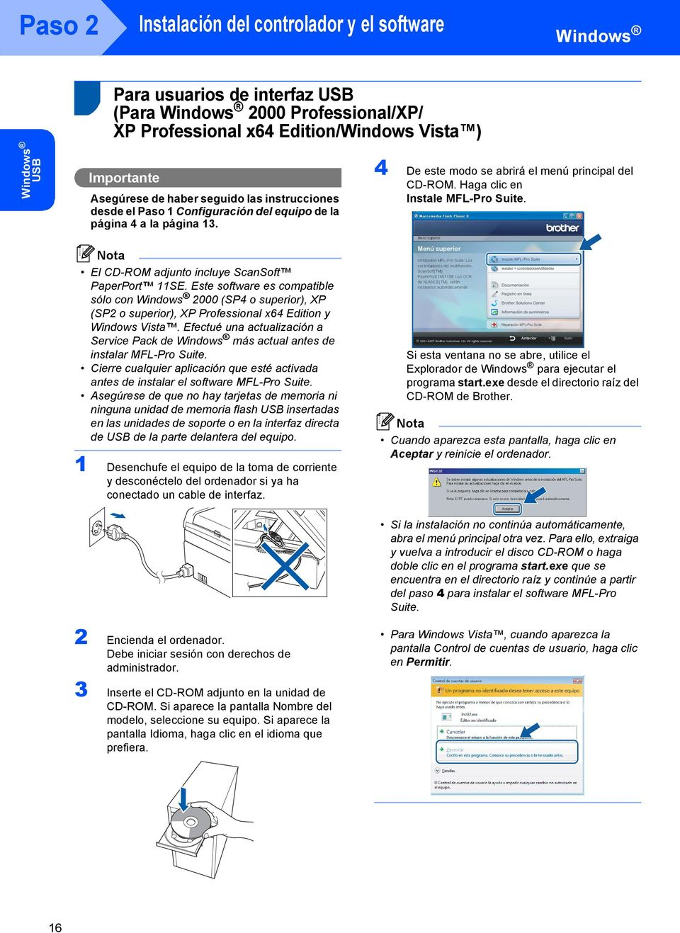 El CD-ROM adjunto incluye ScanSoft PaperPort SE. Este software es compatible sólo con Windows 2000 (SP4 o superior), XP (SP2 o superior), XP Professional x64 Edition y Windows Vista.