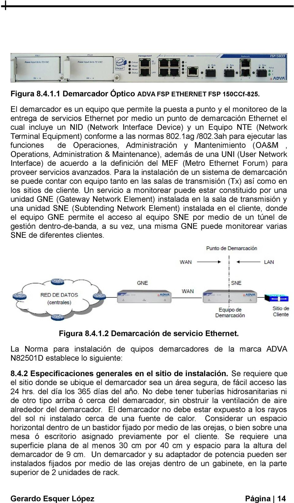 Device) y un Equipo NTE (Network Terminal Equipment) conforme a las normas 802.ag /802.