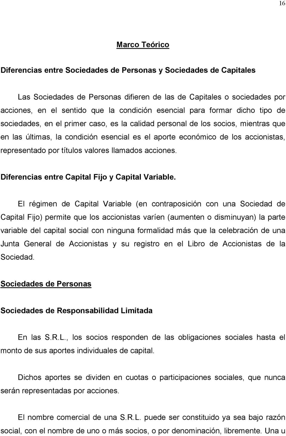 representado por títulos valores llamados acciones. Diferencias entre Capital Fijo y Capital Variable.