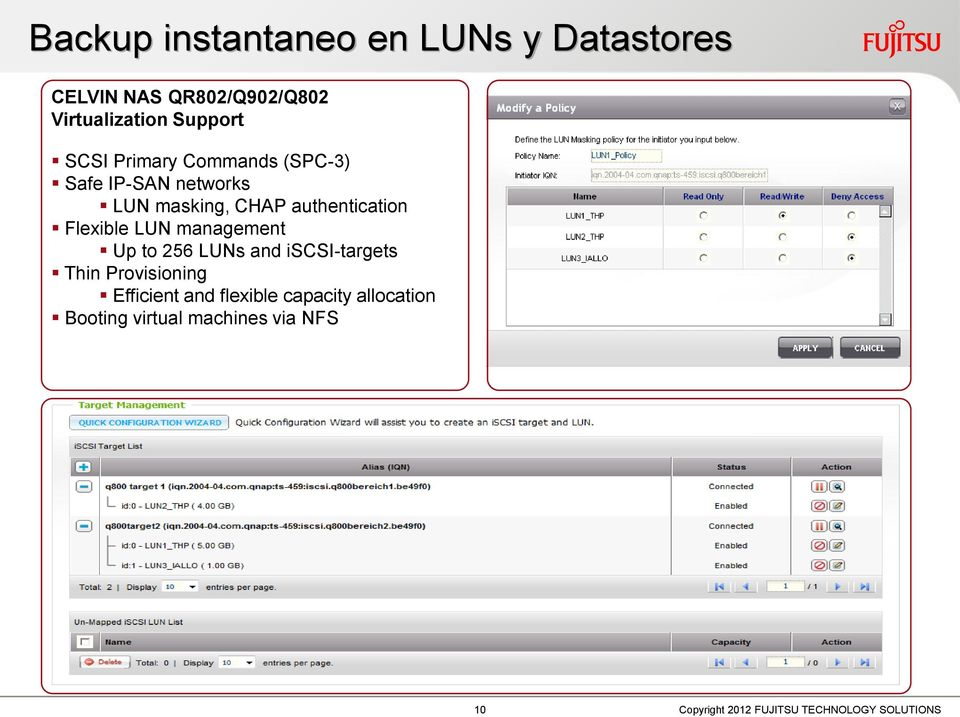 authentication Flexible LUN management Up to 256 LUNs and iscsi-targets Thin