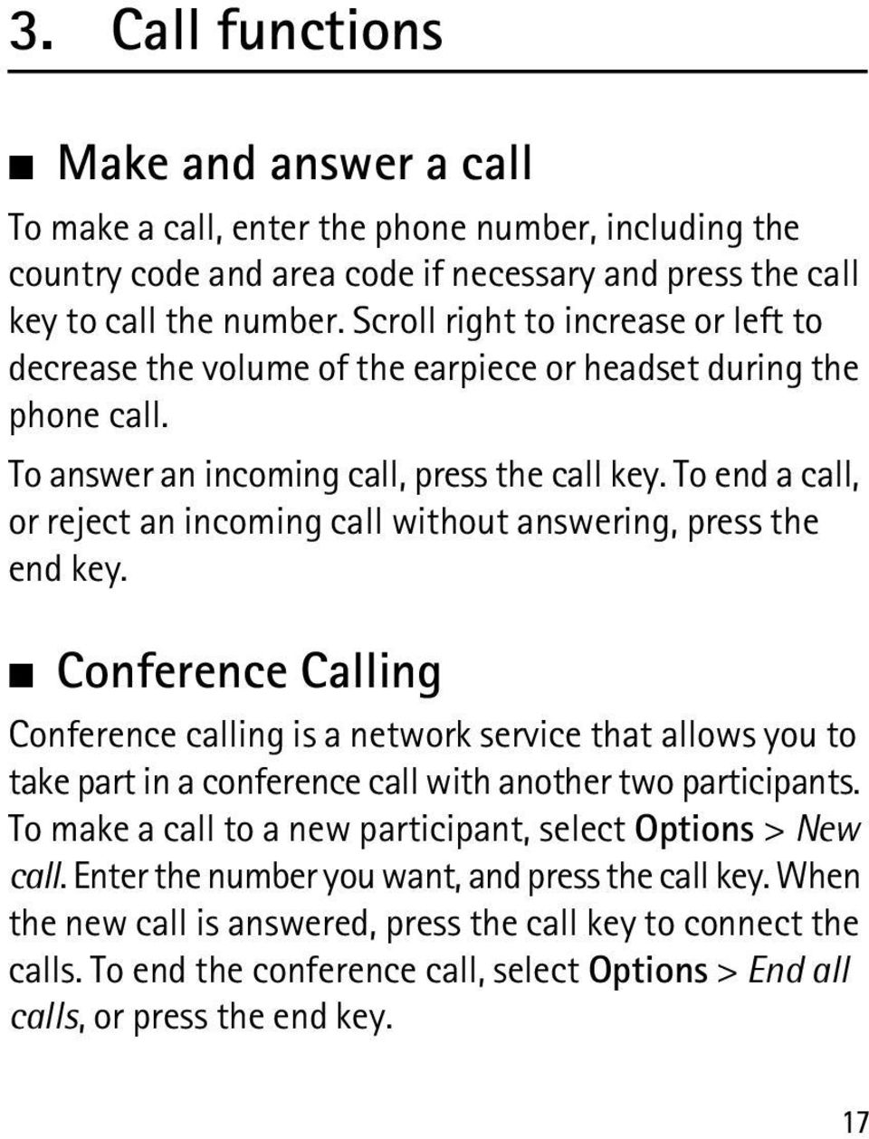To end a call, or reject an incoming call without answering, press the end key.