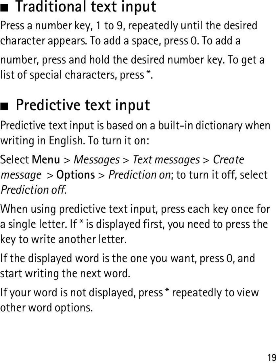 To turn it on: Select Menu > Messages > Text messages > Create message > Options > Prediction on; to turn it off, select Prediction off.