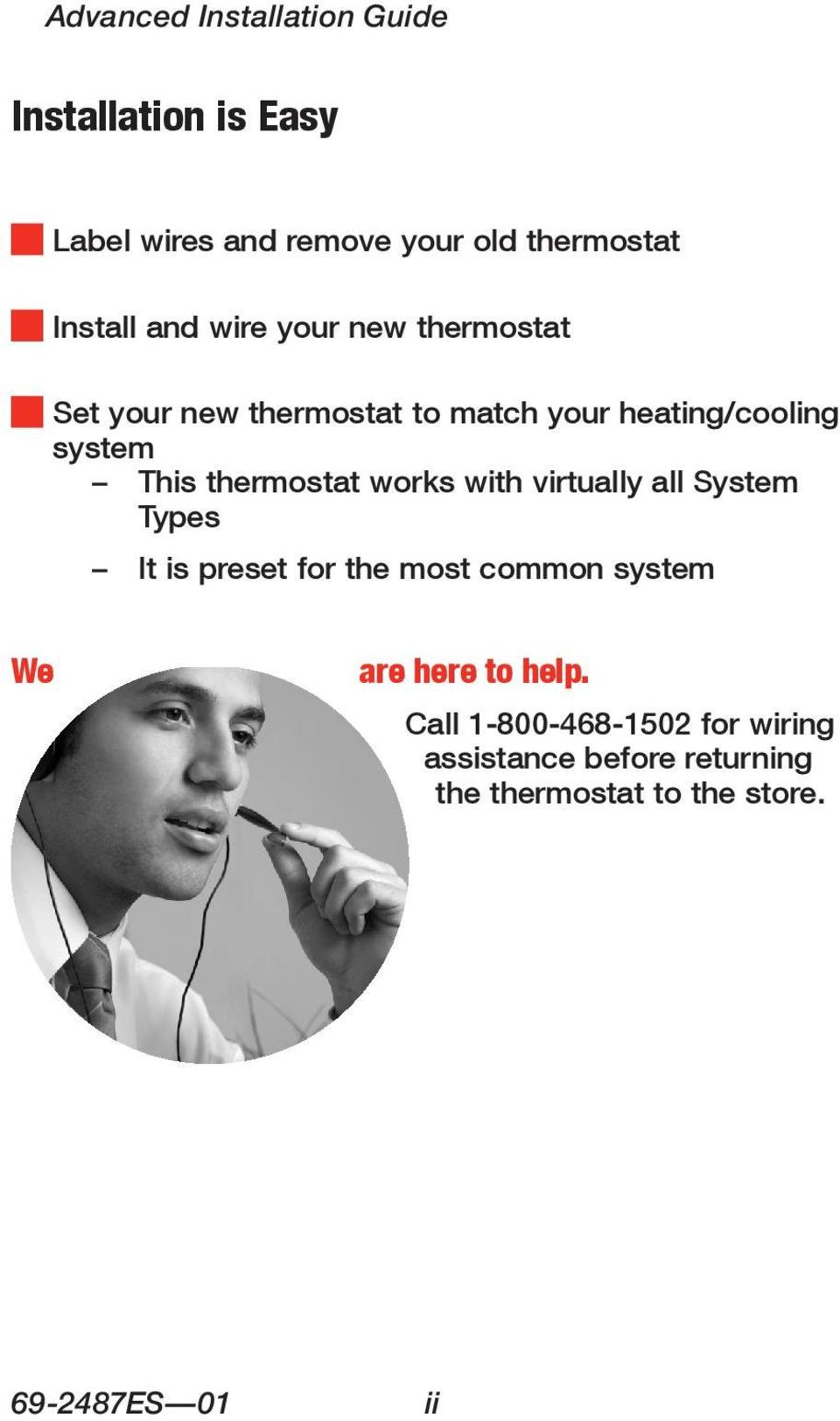 thermostat works with virtually all System Types It is preset for the most common system We are here