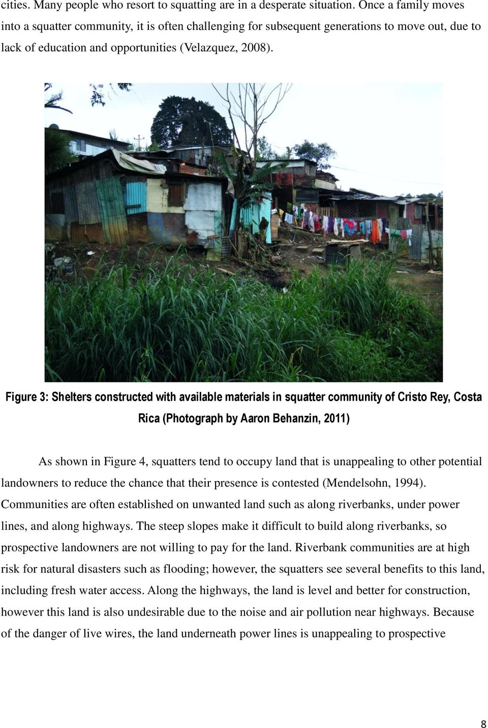 Figure 3: Shelters constructed with available materials in squatter community of Cristo Rey, Costa Rica (Photograph by Aaron Behanzin, 2011) As shown in Figure 4, squatters tend to occupy land that