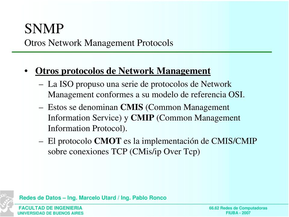 Estos se denominan CMIS (Common Management Information Service) y CMIP (Common Management