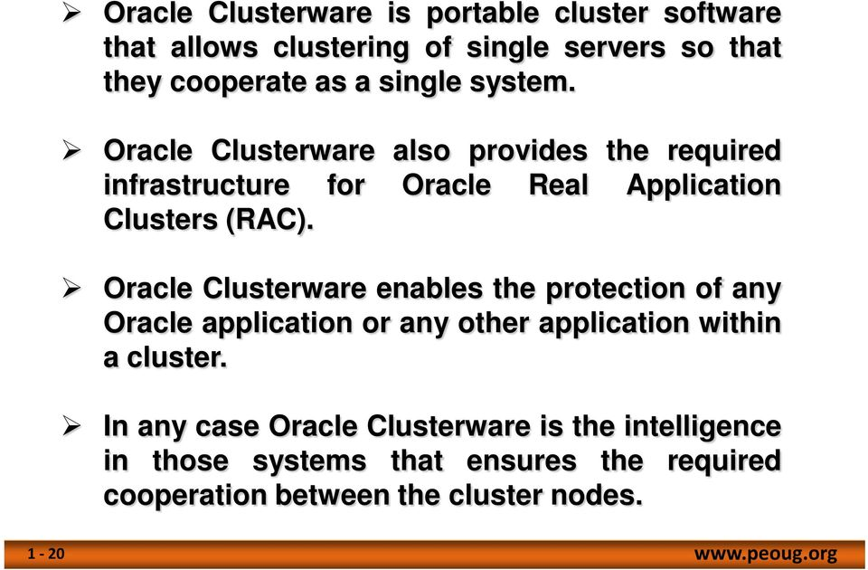 Oracle Clusterware enables the protection of any Oracle application or any other application within a cluster.