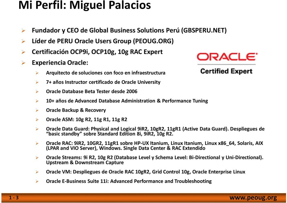 Tester desde 2006 10+ años de Advanced Database Administration & Performance Tuning Oracle Backup& Recovery Oracle ASM: 10g R2, 11g R1, 11g R2 Oracle Data Guard: Physical and Logical9iR2, 10gR2,