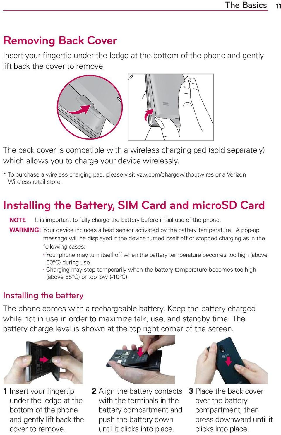 com/chargewithoutwires or a Verizon Wireless retail store. Installing the Battery, SIM Card and microsd Card NOTE It is important to fully charge the battery before initial use of the phone. WARNING!