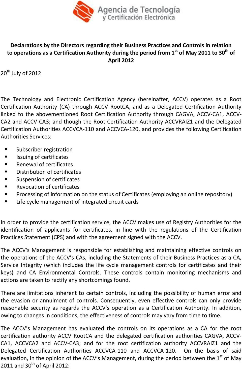linked to the abovementioned Root Certification Authority through CAGVA, ACCV-CA1, ACCV- CA2 and ACCV-CA3; and though the Root Certification Authority ACCVRAIZ1 and the Delegated Certification