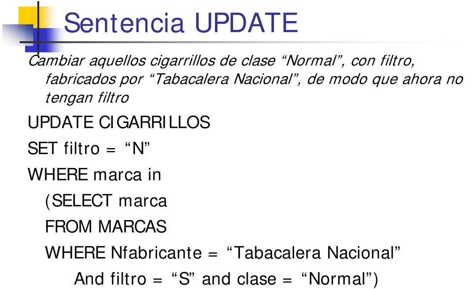 filtro UPDATE CIGARRILLOS SET filtro = N WHERE marca in (SELECT marca
