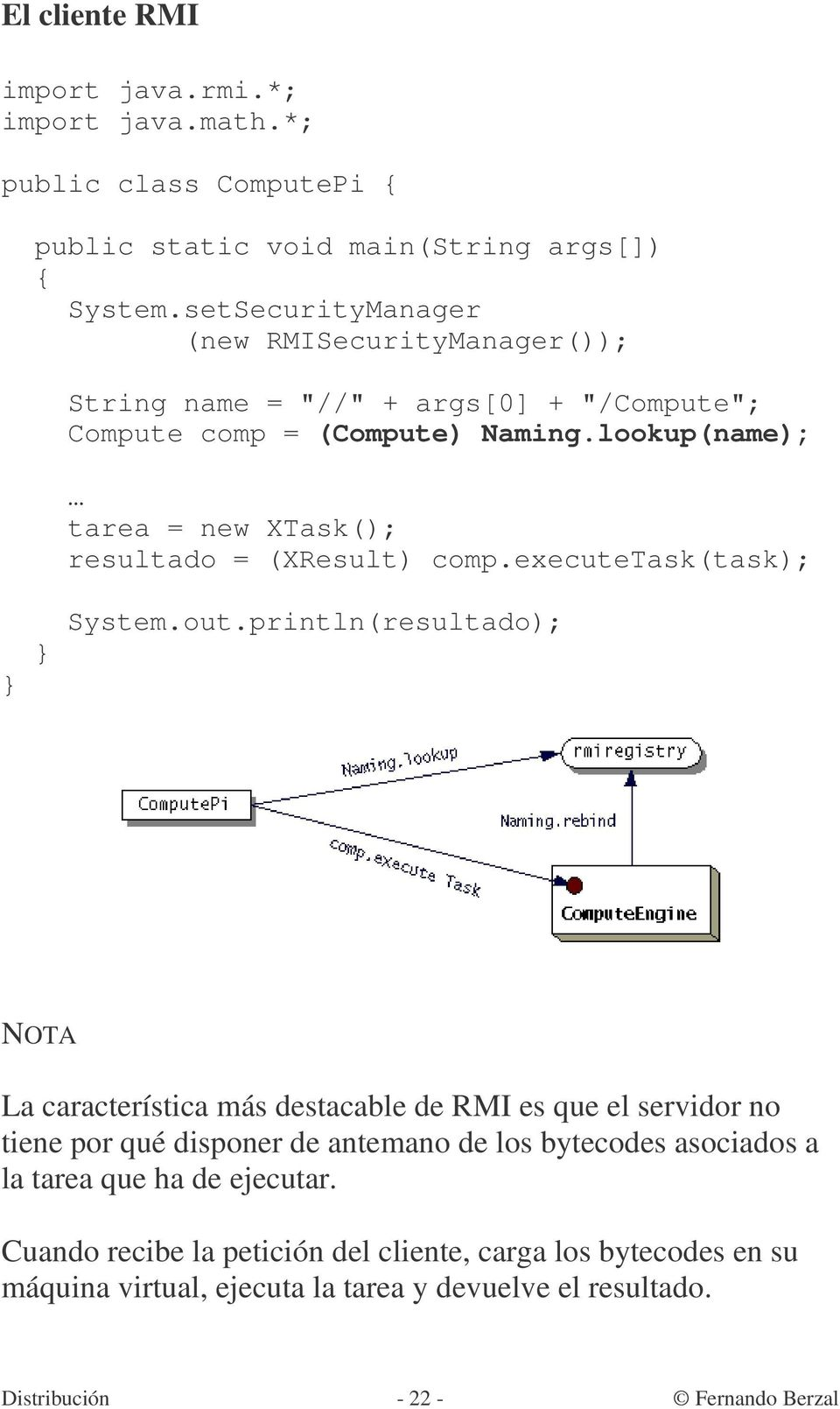 lookup(name); tarea = new XTask(); resultado = (XResult) comp.executetask(task); System.out.