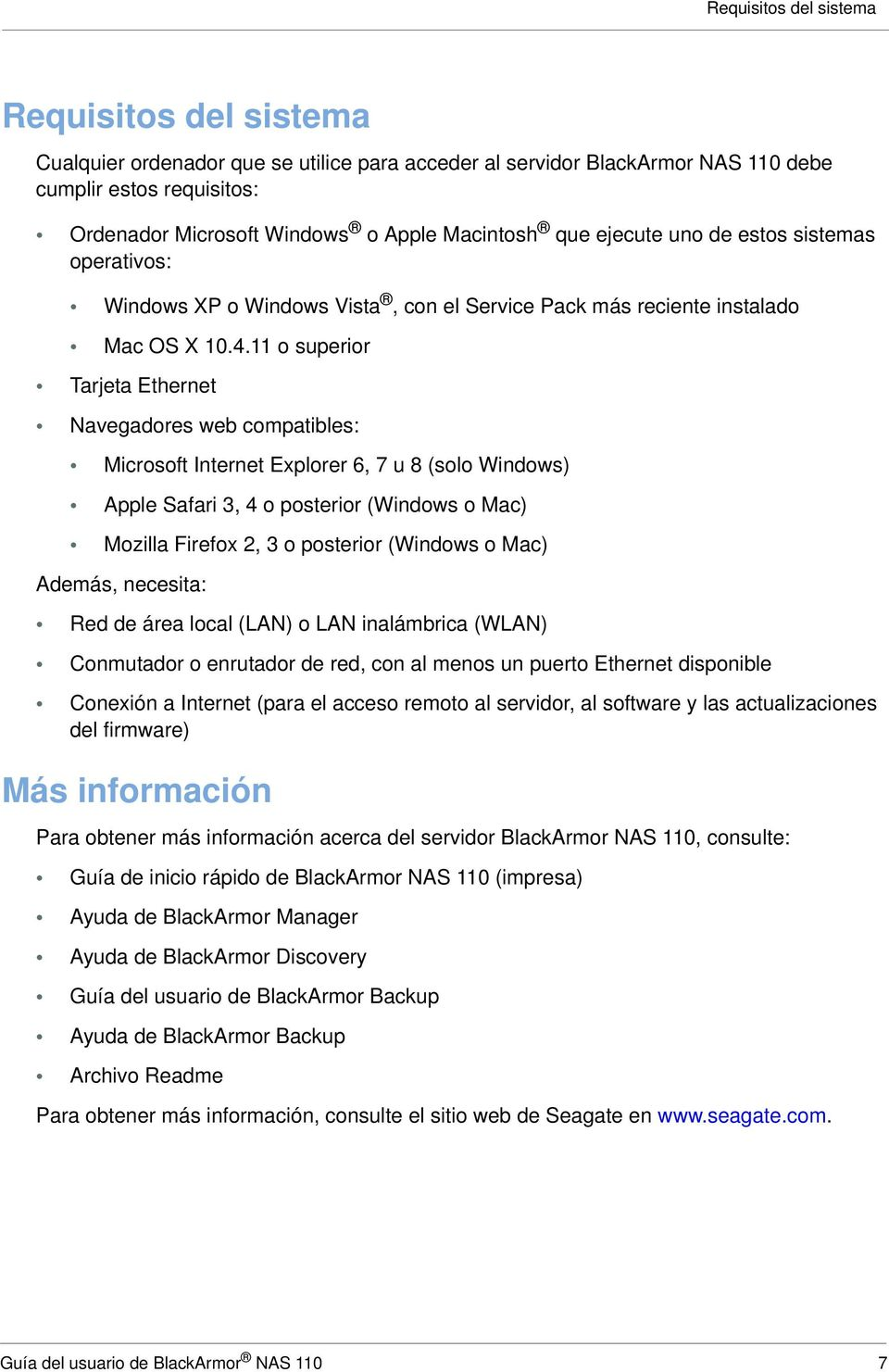 11 o superior Tarjeta Ethernet Navegadores web compatibles: Microsoft Internet Explorer 6, 7 u 8 (solo Windows) Apple Safari 3, 4 o posterior (Windows o Mac) Mozilla Firefox 2, 3 o posterior (Windows