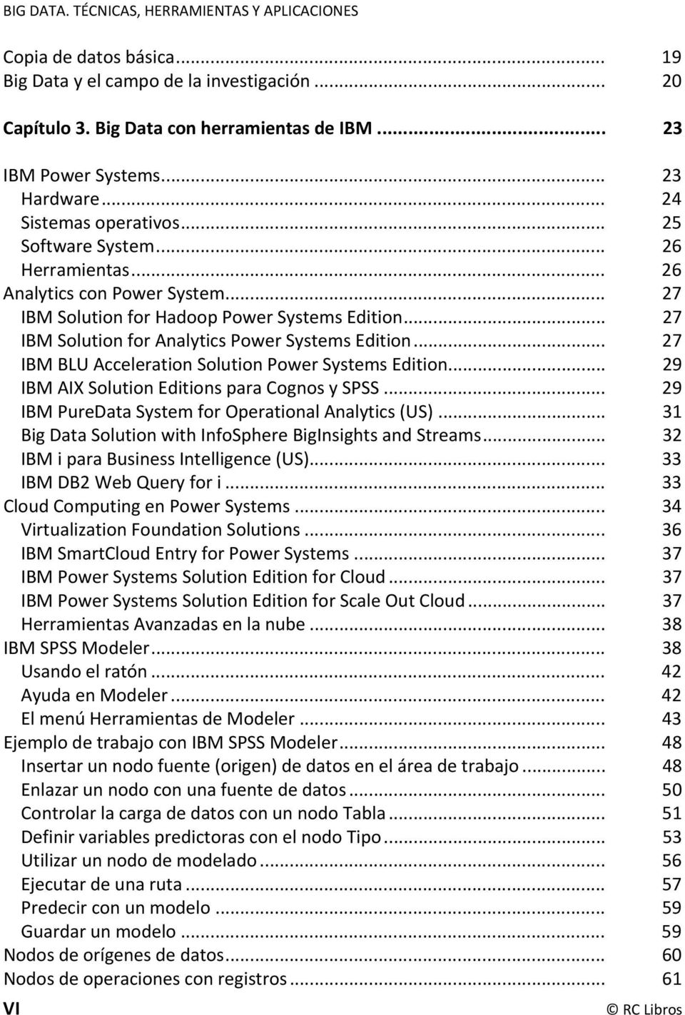 .. 27 IBM Solution for Analytics Power Systems Edition... 27 IBM BLU Acceleration Solution Power Systems Edition... 29 IBM AIX Solution Editions para Cognos y SPSS.