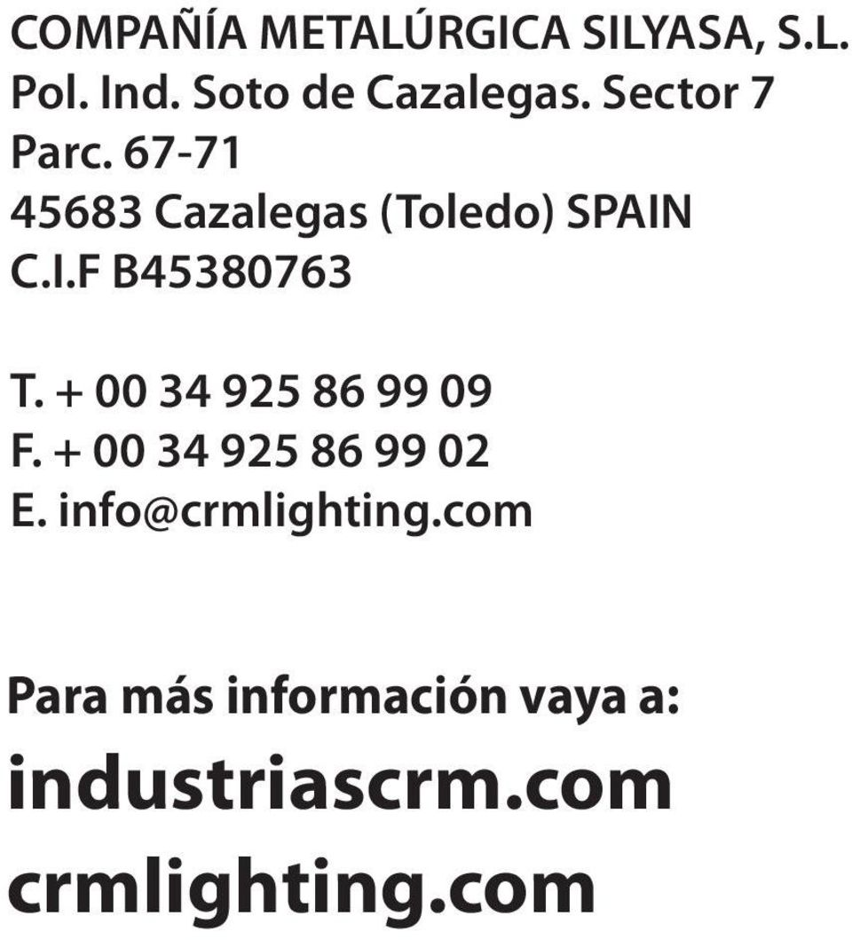 + 00 34 925 86 99 09 F. + 00 34 925 86 99 02 E. info@crmlighting.