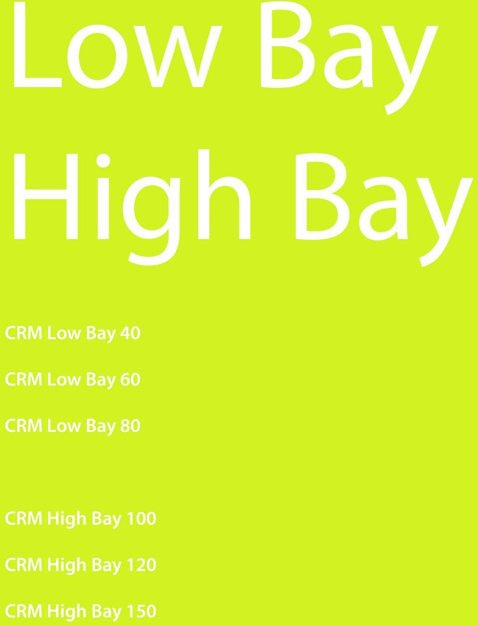 Low Bay 80 CRM High Bay 100