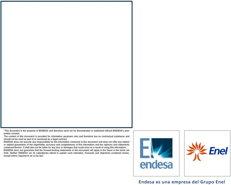ENDESA does not assume any responsibility for the information contained in this document and does not offer any implicit or explicit guarantees of the impartiality, accuracy and completeness of this
