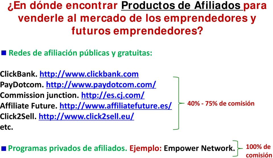 com/ Commission junction. http://es.cj.com/ Affiliate Future. http://www.affiliatefuture.es/ Click2Sell.