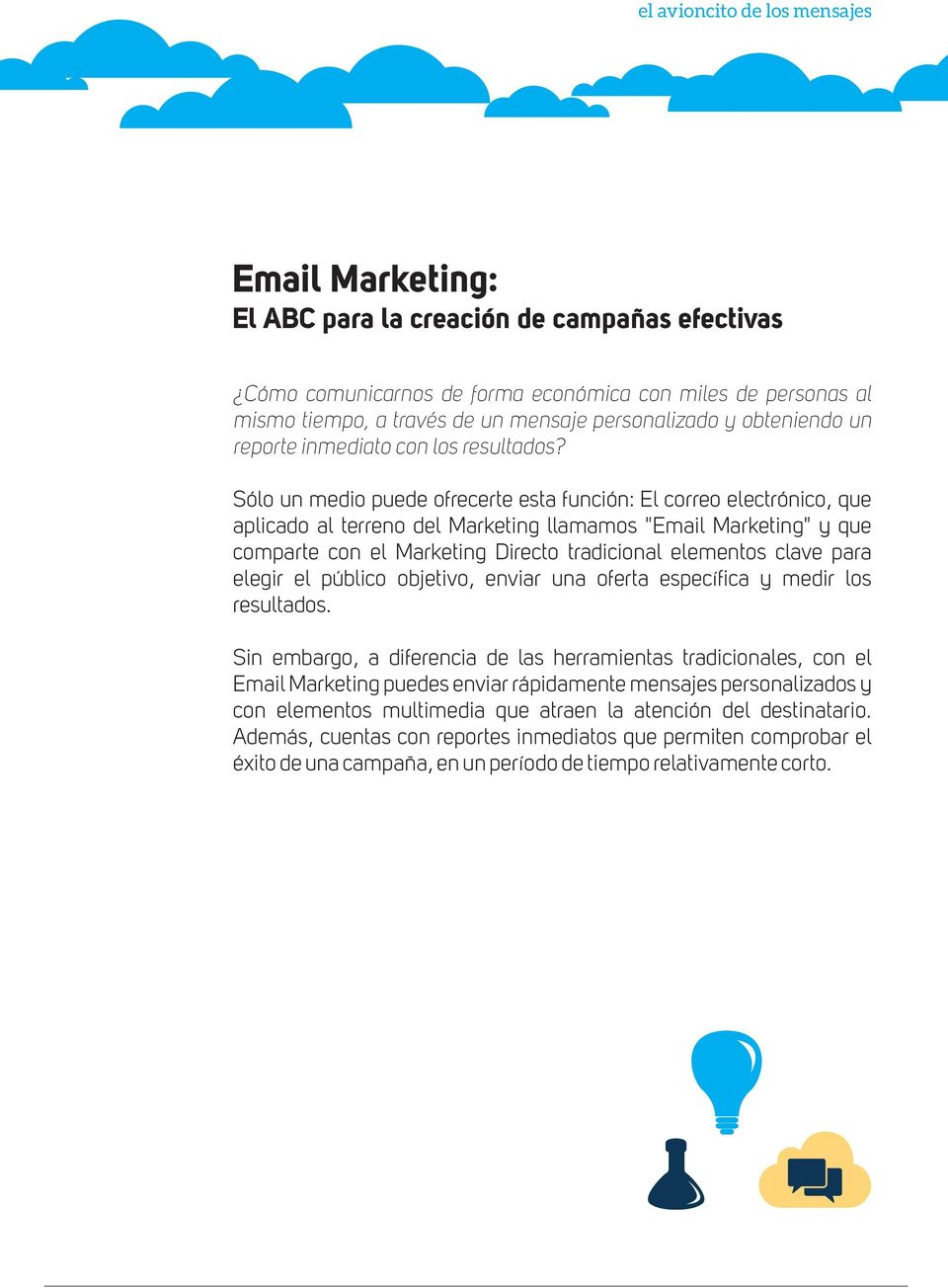 "Sólo un medio puede ofrecerte esta función: El correo electrónico, que aplicado al terreno del Marketing llamamos ""Email Marketing"" y que comparte con el Marketing Directo tradicional elementos clave"
