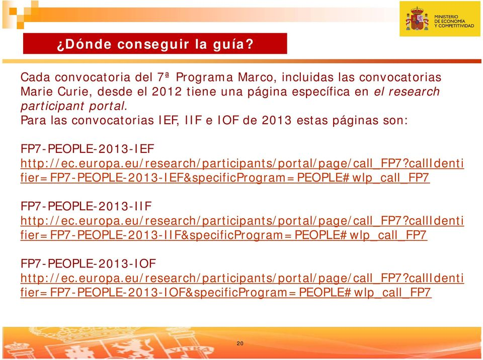 Para las convocatorias IEF, IIF e IOF de 2013 estas páginas son: FP7-PEOPLE-2013-IEF http://ec.europa.eu/research/participants/portal/page/call_fp7?