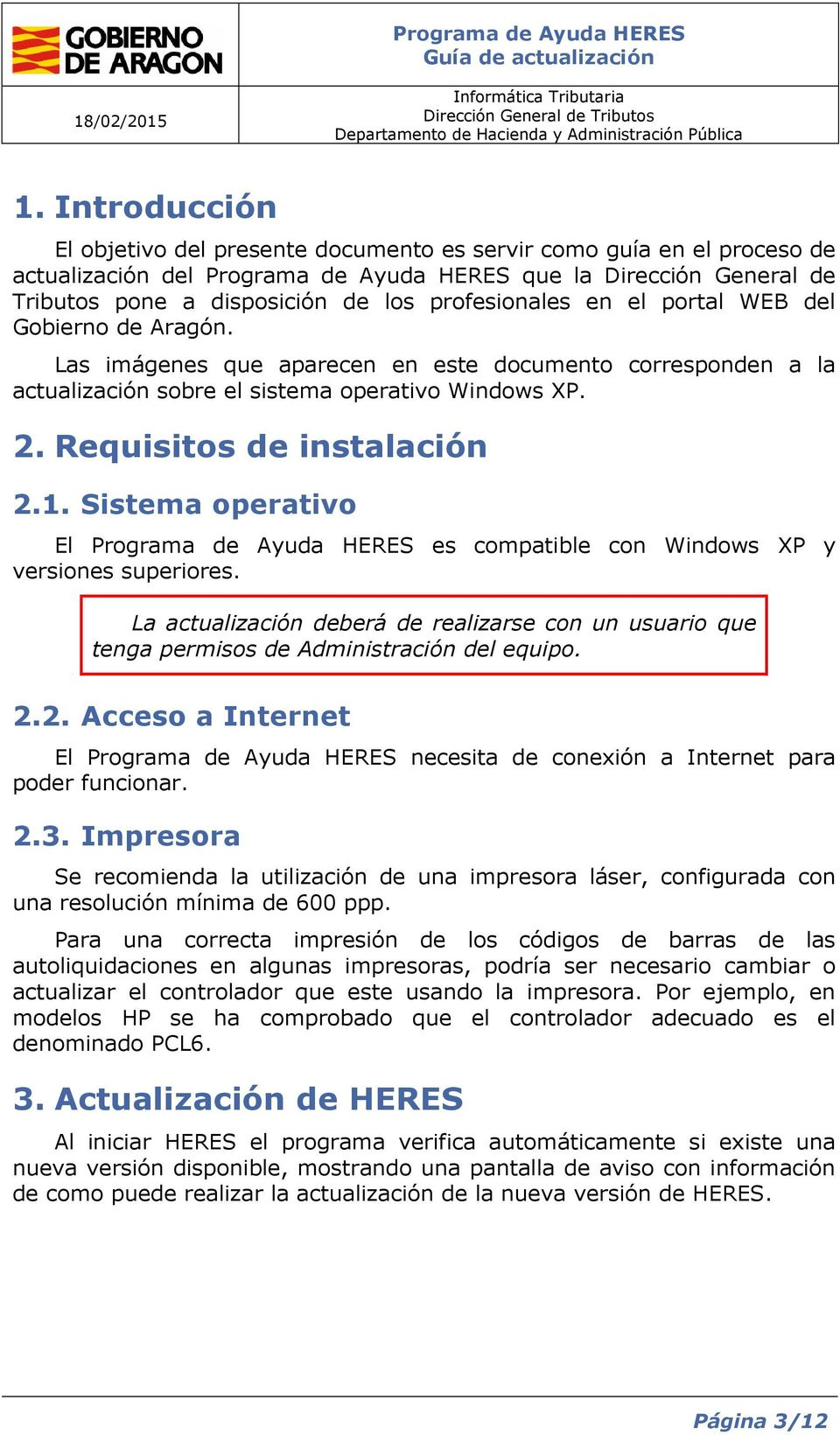 Requisitos de instalación 2.1. Sistema operativo El Programa de Ayuda HERES es compatible con Windows XP y versiones superiores.