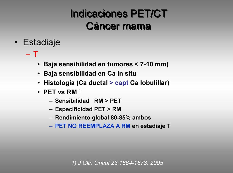 PET vs RM 1 Sensibilidad RM > PET Especificidad PET > RM Rendimiento global