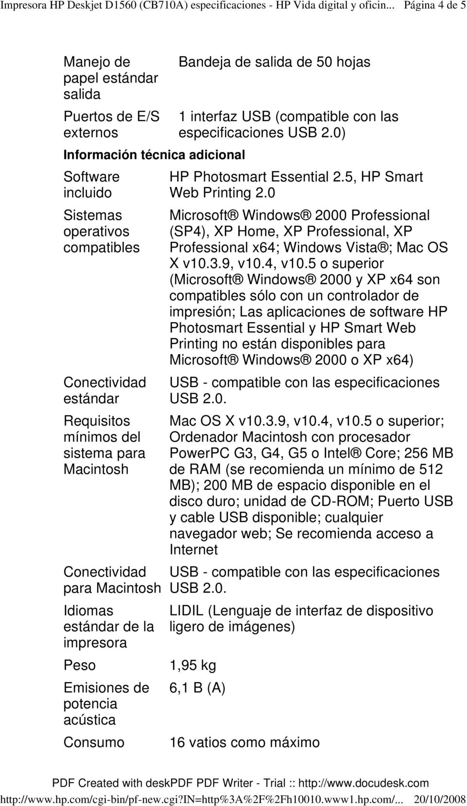 especificaciones USB 2.0) HP Photosmart Essential 2.5, HP Smart Web Printing 2.0 Microsoft Windows 2000 Professional (SP4), XP Home, XP Professional, XP Professional x64; Windows Vista ; Mac OS X v10.