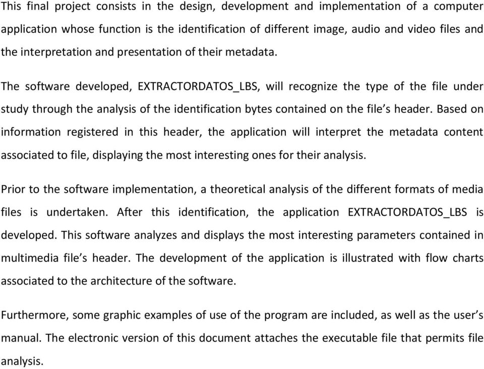 The software developed, EXTRACTORDATOS_LBS, will recognize the type of the file under study through the analysis of the identification bytes contained on the file s header.