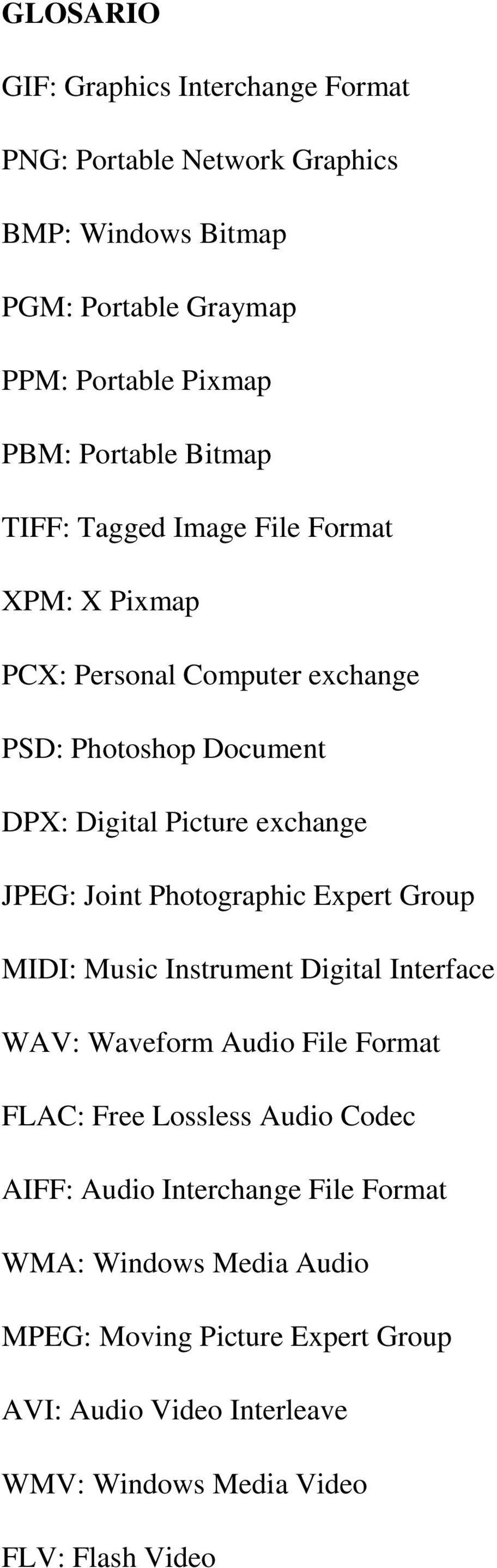 JPEG: Joint Photographic Expert Group MIDI: Music Instrument Digital Interface WAV: Waveform Audio File Format FLAC: Free Lossless Audio Codec AIFF: