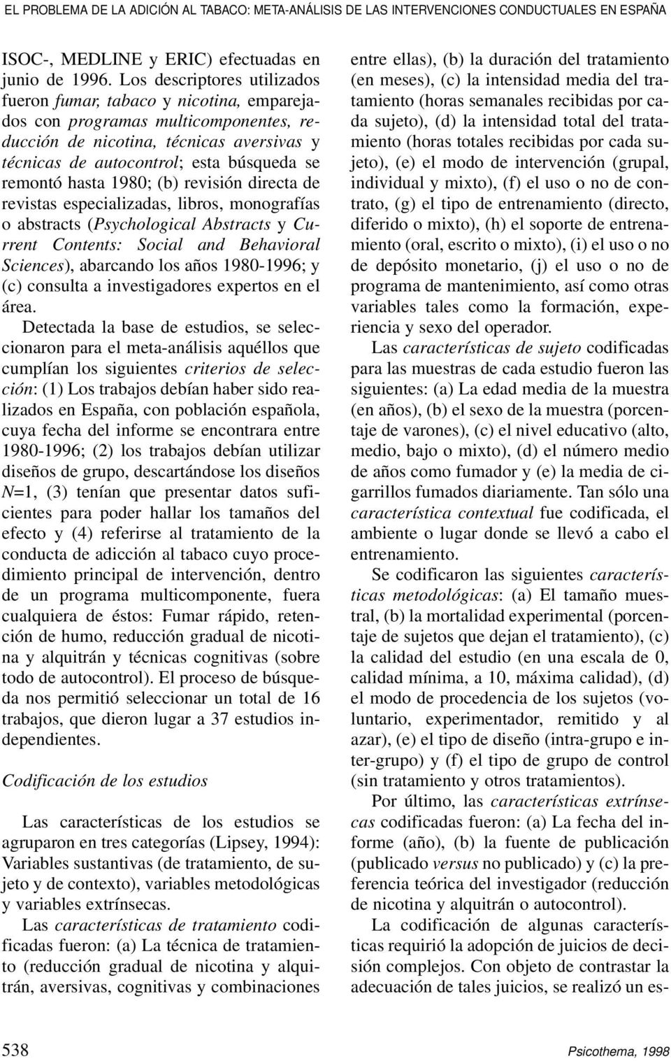 hasta 1980; (b) revisión directa de revistas especializadas, libros, monografías o abstracts (Psychological Abstracts y Current Contents: Social and Behavioral Sciences), abarcando los años