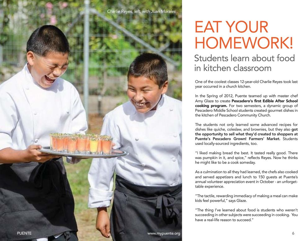 In the Spring of 2012, Puente teamed up with master chef Amy Glaze to create Pescadero s first Edible After School cooking program.