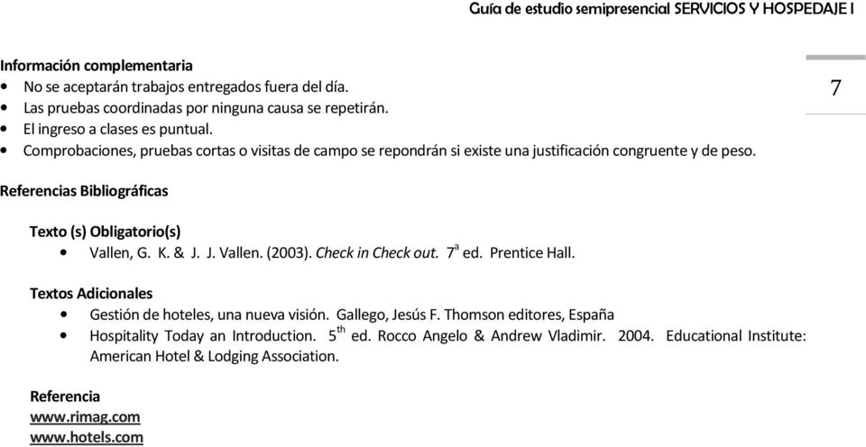 7 Referencias Bibliográficas Texto (s) Obligatorio(s) Vallen, G. K. & J. J. Vallen. (2003). Check in Check out. 7 a ed. Prentice Hall.