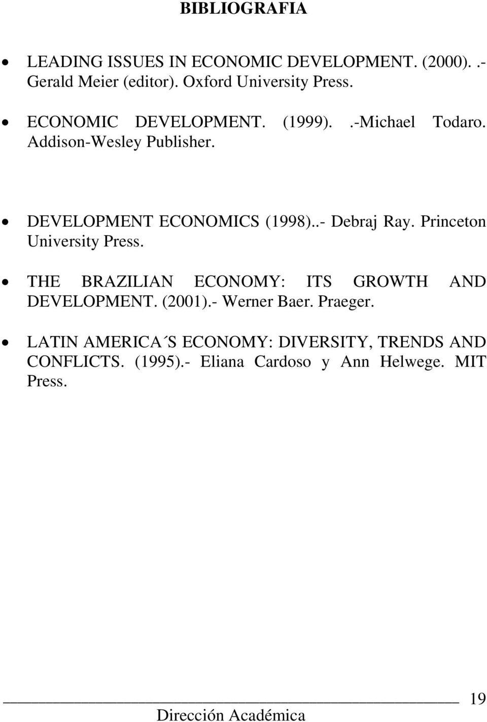 .- Debraj Ray. Princeton University Press. THE BRAZILIAN ECONOMY: ITS GROWTH AND DEVELOPMENT. (2001).