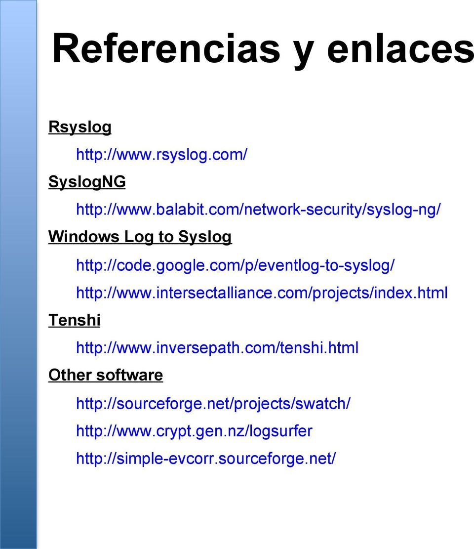 com/p/eventlog-to-syslog/ http://www.intersectalliance.com/projects/index.html Tenshi http://www.