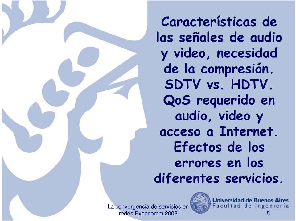QoS requerido en audio, video y acceso a Internet.