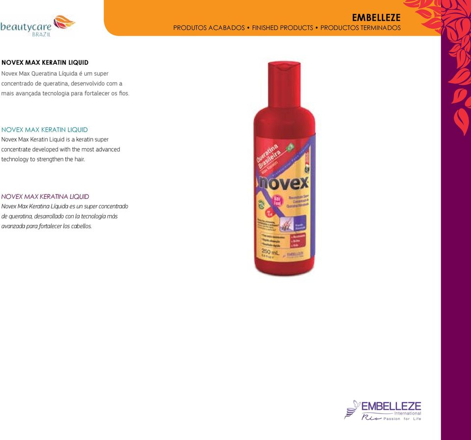 NOVEX MAX KERATIN LIQUID Novex Max Keratin Liquid is a keratin super concentrate developed with the most advanced technology to