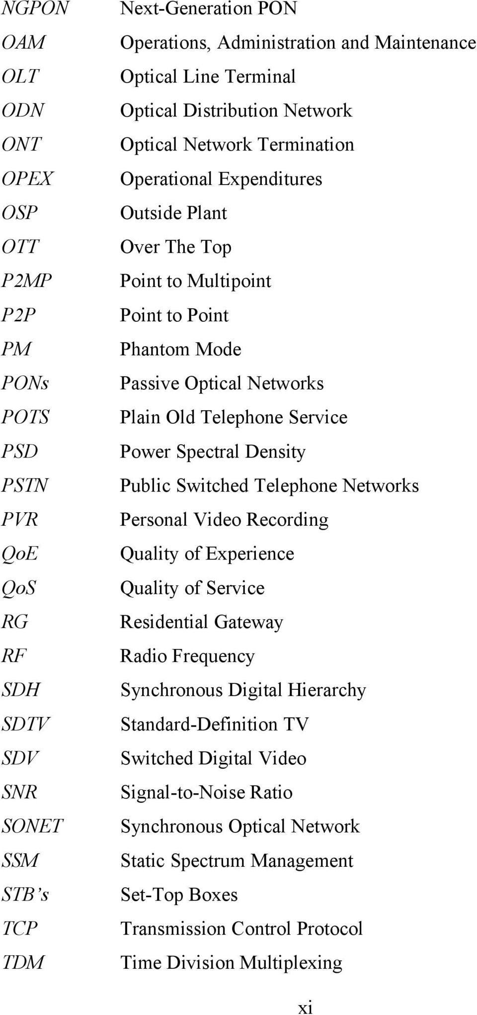 Switched Telephone Networks PVR Personal Video Recording QoE Quality of Experience QoS Quality of Service RG Residential Gateway RF Radio Frequency SDH Synchronous Digital Hierarchy SDTV