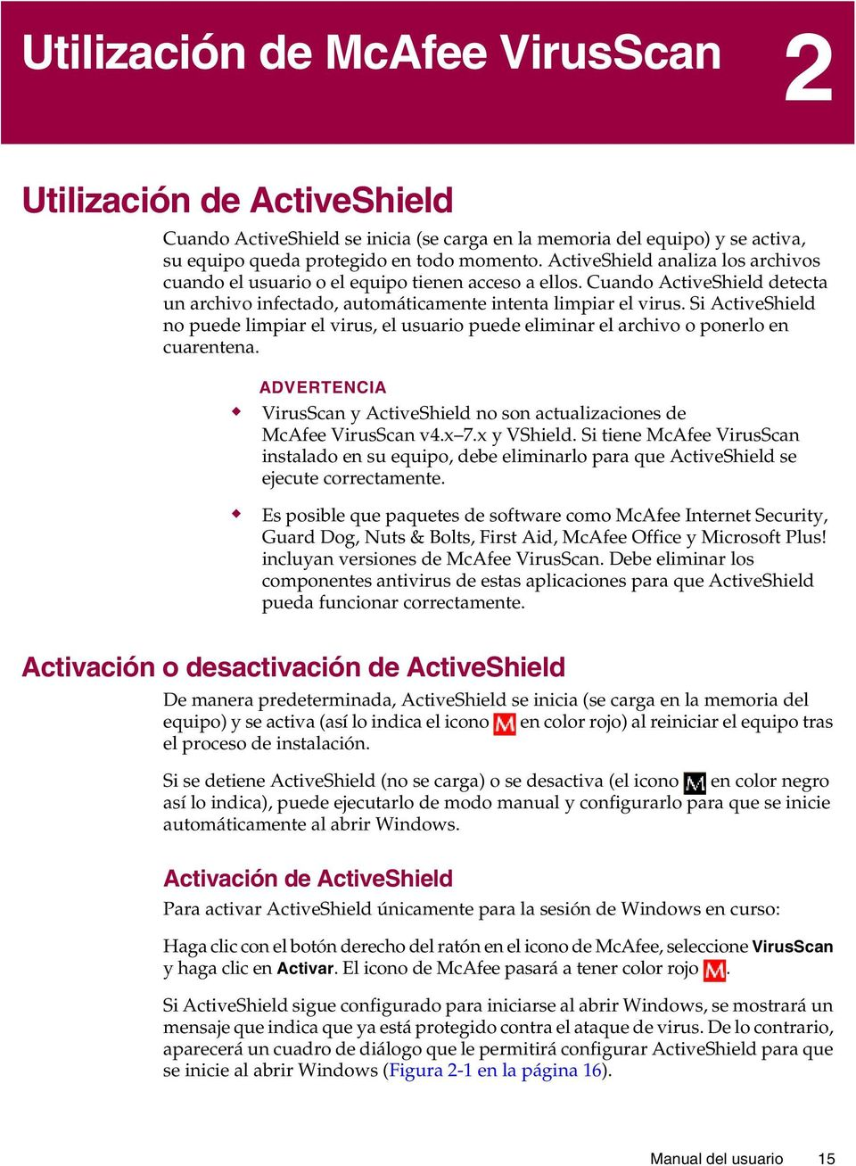 Si ActiveShield no puede limpiar el virus, el usuario puede eliminar el archivo o ponerlo en cuarentena. ADVERTENCIA VirusScan y ActiveShield no son actualizaciones de McAfee VirusScan v4.x 7.