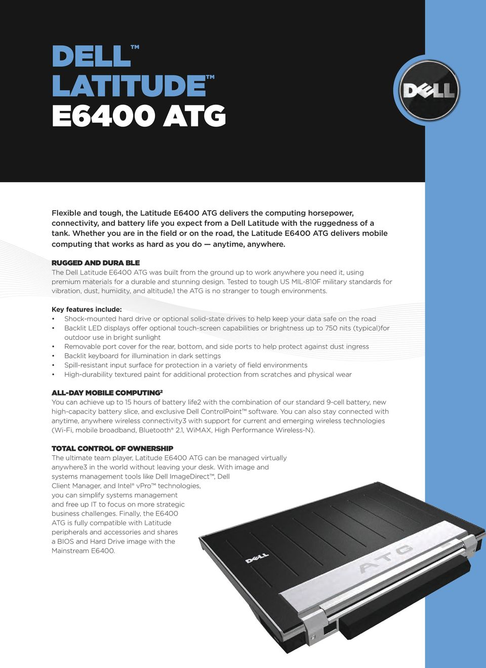 Rugged and Dura ble The Dell Latitude E6400 ATG was built from the ground up to work anywhere you need it, using premium materials for a durable and stunning design.