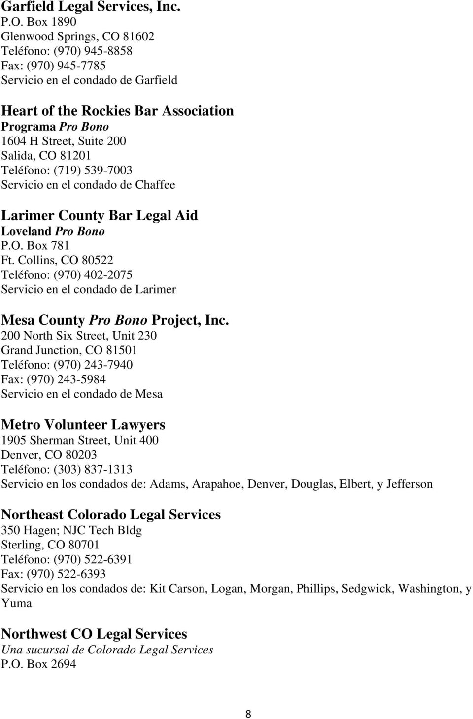 Salida, CO 81201 Teléfono: (719) 539-7003 Servicio en el condado de Chaffee Larimer County Bar Legal Aid Loveland Pro Bono P.O. Box 781 Ft.