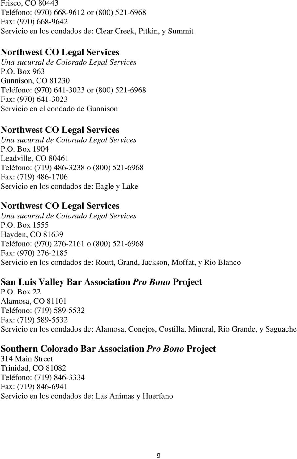Box 963 Gunnison, CO 81230 Teléfono: (970) 641-3023 or (800) 521-6968 Fax: (970) 641-3023 Servicio en el condado de Gunnison Northwest CO Legal Services Una sucursal de Colorado Legal  Box 1904