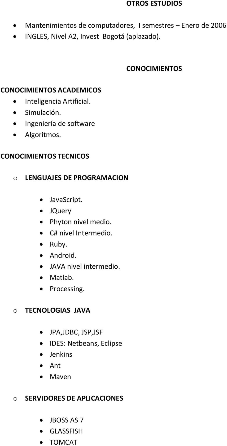 CONOCIMIENTOS TECNICOS o LENGUAJES DE PROGRAMACION JavaScript. JQuery Phyton nivel medio. C# nivel Intermedio. Ruby. Android.