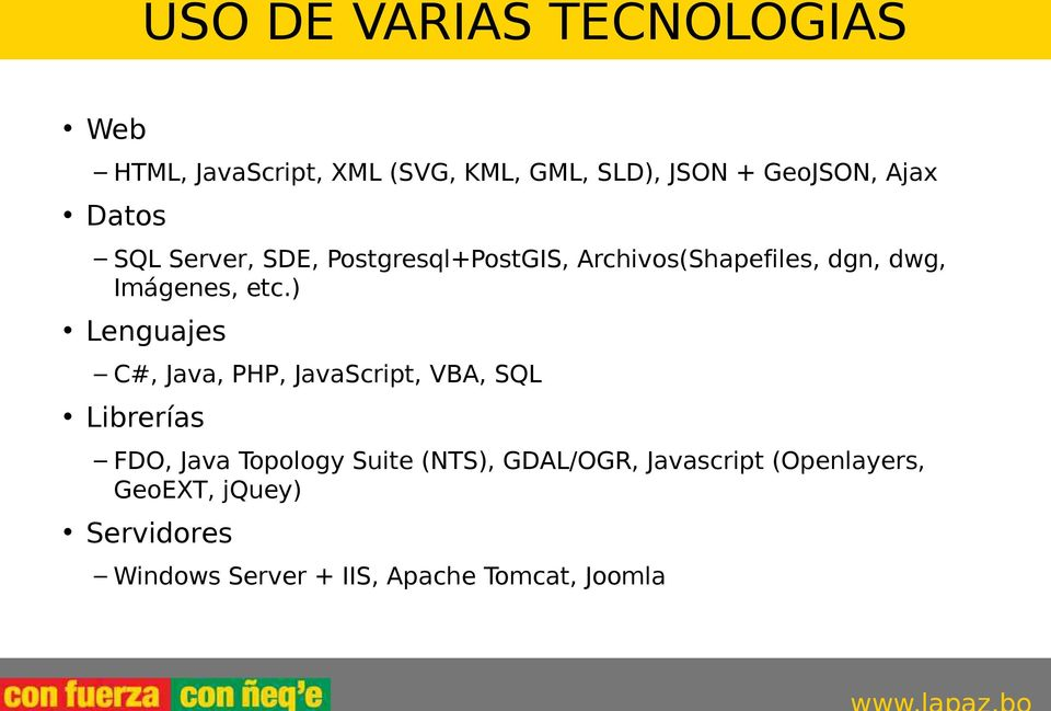 ) Lenguajes C#, Java, PHP, JavaScript, VBA, SQL Librerías FDO, Java Topology Suite (NTS),