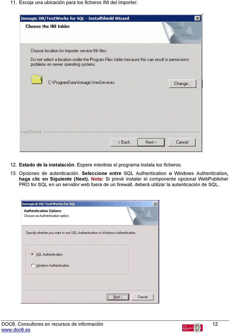 Seleccione entre SQL Authentication o Windows Authentication, haga clic en Siguiente (Next).