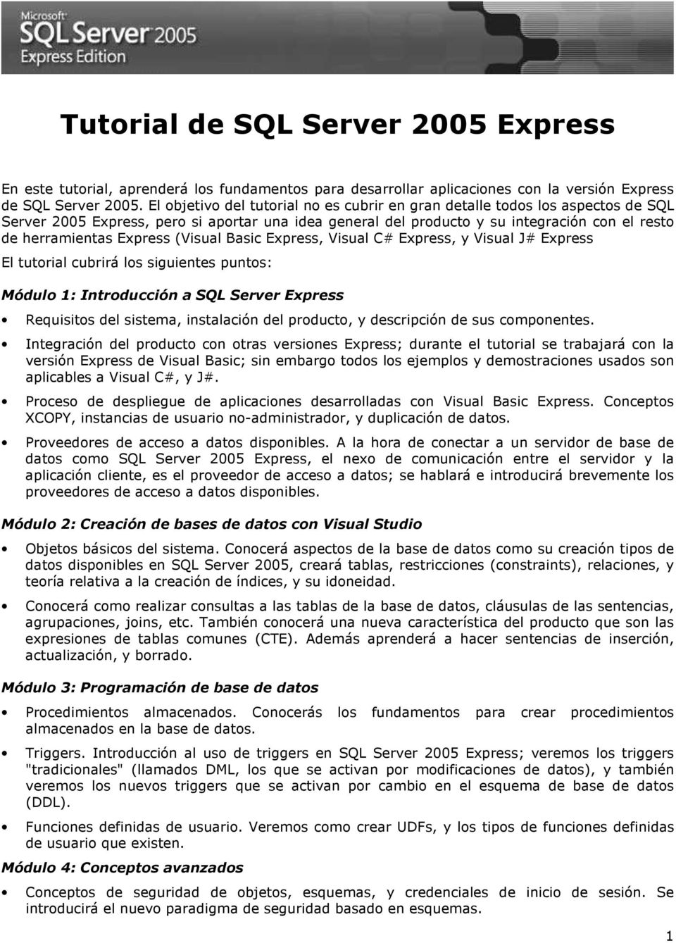 Express (Visual Basic Express, Visual C# Express, y Visual J# Express El tutorial cubrirá los siguientes puntos: Módulo 1: Introducción a SQL Server Express Requisitos del sistema, instalación del