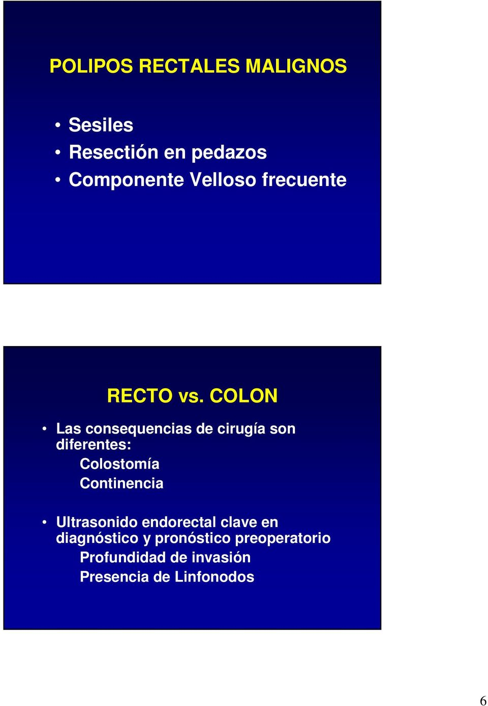 COLON Las consequencias de cirugía son diferentes: Colostomía